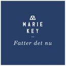 Fatter Det Nu/Marie Key