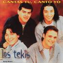 Cantas Tú, Canto Yo/Los Tekis