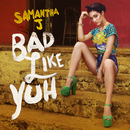 Bad Like Yuh/Samantha J.