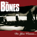 Do You Wanna.../The Bones