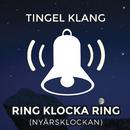 Ring klocka ring (Nyårsklockan)/Tingel Klang