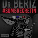Sombre crétin/Dr. Beriz