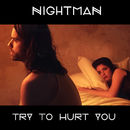 Try To Hurt You/Nightman