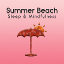 Summer Beach (Sleep & Mindfulness)/Sleepy Times