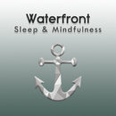 Waterfront (Sleep & Mindfulness)/Sleepy Times