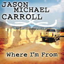 Where I'm From/Jason Michael Carroll