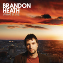 What If We/Brandon Heath