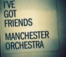 I've Got Friends (Album Version)/Manchester Orchestra