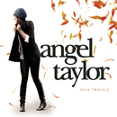 Love Travels/Angel Taylor