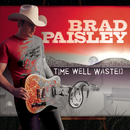 Time Well Wasted/Brad Paisley