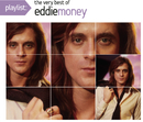 Playlist: The Very Best Of Eddie Money/Eddie Money