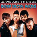 We Are The '80s/Bow Wow Wow