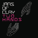 Two Hands/Jars Of Clay