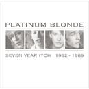 Seven Year Itch: 1982-1989/Platinum Blonde