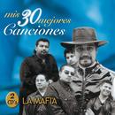 Mis 30 Mejores Canciones/La Mafia