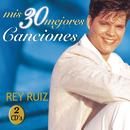 Mis 30 Mejores Canciones/Rey Ruiz