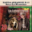 Solo Lo Nuestro - 20 Exitos/Banda Arkangel R-15