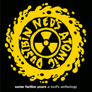 some furtive years  -  a ned's anthology/Ned's Atomic Dustbin