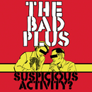 Suspicious Activity?/The Bad Plus