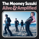 Alive and Amplified/The Mooney Suzuki
