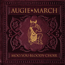 Moo, You Bloody Choir/Augie March