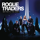 Better In The Dark/Rogue Traders