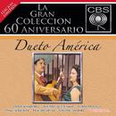 La Gran Coleccion Del 60 Aniversario CBS - Dueto America/Dueto América