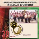 Solo Lo Nuestro - 20 Exitos/Banda El Recodo De Don Cruz Lizarraga