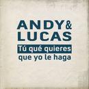 Tu Qué Quieres Que Yo Le Haga/Andy & Lucas