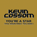 You're a Star (You Know What You Doin') (Main Version)/Kevin Cossom