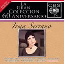 La Gran Colección del 60 Aniversario CBS - Irma Serrano/Irma Serrano