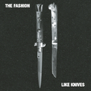 Like Knives/The Fashion