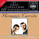 La Gran Coleccion Del 60 Aniversario CBS - Hermanos Carrion/Hermanos Carrion