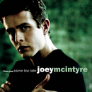 I Love You Came Too Late/Joey McIntyre