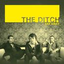 Far Away/The Ditch