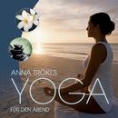 Yoga für den Abend/Anna Trökes
