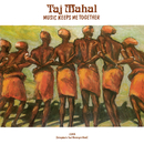 Music Keeps Me Together/Taj Mahal