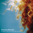 Io posso dire la mia sugli uomini/Fiorella Mannoia