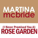 (I Never Promised You A) Rose Garden/Martina McBride