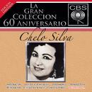 La Gran Coleccion Del 60 Aniversario CBS - Chelo Silva/Chelo Silva