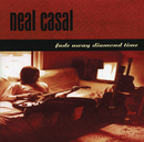 Fade Away Diamond Time/Neal Casal