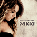 How To Break A Heart/Nikki