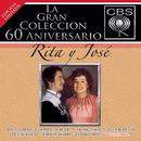 La Gran Coleccion Del 60 Aniversario CBS - Rita Y Jose/Rita y José