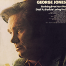 Nothing Ever Hurt Me (Half As Bad As Losing You)/George Jones