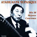 Mis 30 Mejores Canciones/Atahualpa Yupanqui