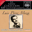 La Gran Coleccion Del 60 Aniversario CBS - Luis Perez Meza/Luis Pérez Meza