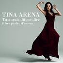 Tu Aurais Dû Me Dire (Oser Parler D'Amour)/Tina Arena