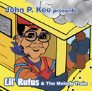 John P. Kee Presents Lil' Rufus & The Melody Train/Lil' Rufus