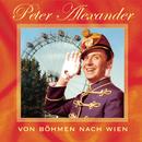 Von Böhmen nach Wien/Peter Alexander