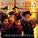 Cruzando Fronteras/Ramón Ayala y Sus Bravos del Norte